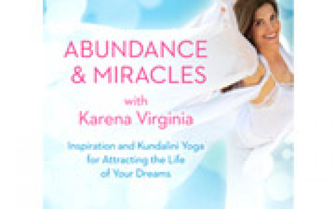 Abundance and Miracles with Karena Virginia: A DVD Review