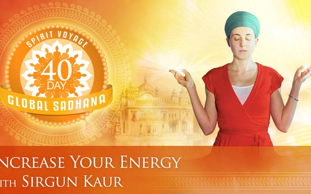 Increase Your Energy –  Spirit Voyage 40 Day Global Sadhana